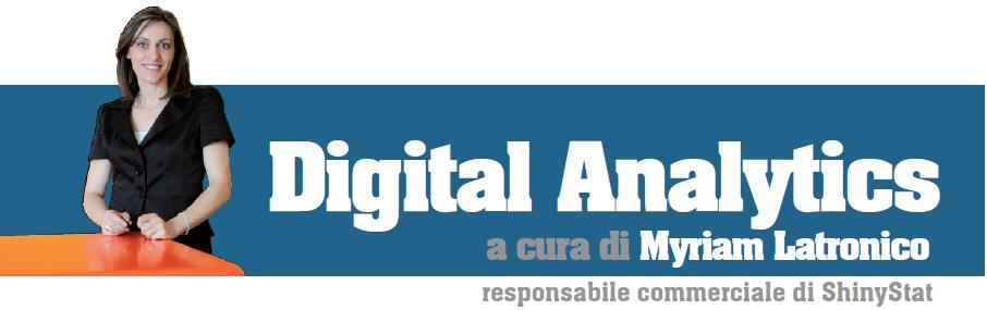 Digital Analytics - Rubrica a cura di Myriam Latronico, Responsabile Commerciale ShinyStat